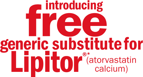 introducing free generic substitute for Lipitor®* (atorvastatin calcium)